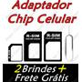 Adaptador Sim De Chip Celular - Frete Grátis + 2 Brindes
