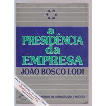 A Presidência Da Empresa - João Bosco Lodi