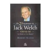 Os 29 Segredos De Jack Welch - Robert Slater - Frete Grátis+