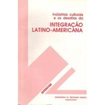 Indústrias Culturais E Os Desafios Da Integração Latino- Ame