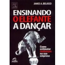 Ensinando Elefante A Dançar Autor James A. Belasco
