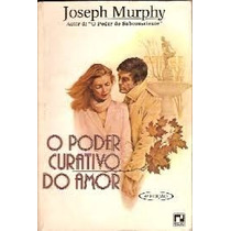 Livro O Poder Curativo Do Amor Joseph Murphy