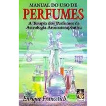 Livro Manual Do Uso De Perfumes Enrique Francetich