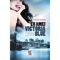 Livro Eu Amei Victoria Blue Estêvão Romane