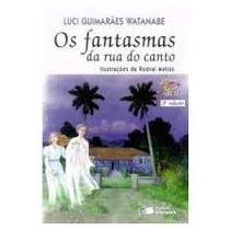 Livro Os Fantasmas Da Rua Do Canto Luci Guimarães Watanabe
