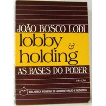 Livro: Lobby & Holding As Bases Do Poder - João Boscco Lodi
