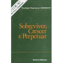 Sobreviver, Crescer E Perpetuar - Norberto Odebrecht