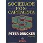 Sociedade Pós Capitalista - Peter Drucker