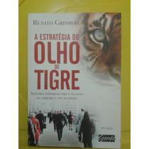 A Estratégia Do Olho De Tigre - Renato Grinberg - Novo
