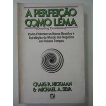 A Perfeição Como Lema - Craig R. Hickman E Michael A. Silva