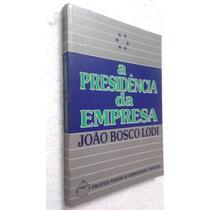 Livro A Presidência Da Empresa - João Bosco Lodi