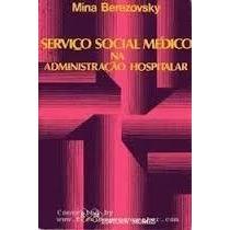 Livro Serviço Social Médico Na Administração Hopitalar Mina