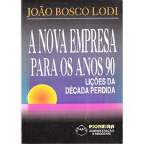 A Nova Empresa Para Os Anos 90 João Bosco Lodi