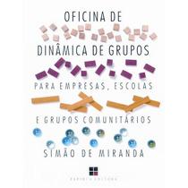 Oficina De Dinâmica De Grupos - P\ Empresas, Escolas.. Vol.i
