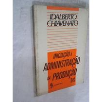 Idalberto Chiavenato - Iniciação Administração Da Produção