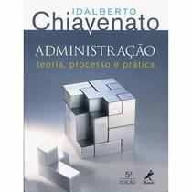 Administração Teoria Processo E Prática 5a Ed - Chiavenato