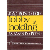 Lobby & Holding As Bases Do Poder João Bosco Lodi