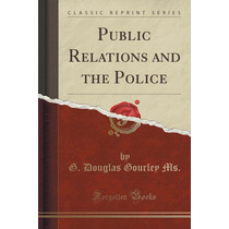 Public Relations And The Police (classic Reprint)