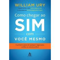 Livro - Como Chegar Ao Sim Com Você Mesmo Por William Ury
