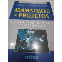 Administração De Projetos - Antonio Cesar Amaru Maximiniano