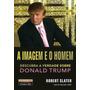 A Imagem E O Homem - Descubra A Verdade Sobre Donald Trump -