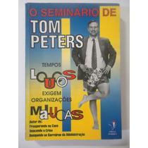 Tempos Loucos Exigem Organizações Malucas - Tom Peters