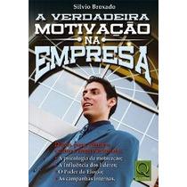 Livro - A Verdadeira Motivação Na Empresa - Administração