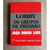 Lobby Os Grupos De Pressão - João Bosco Lodi