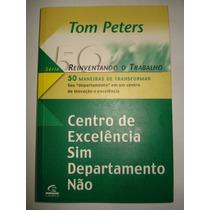 Livro Centro De Excelência Sim Departamento Não - Tom Peters