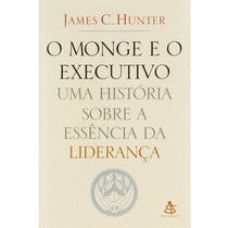 Livro O Monge E O Executivo: Uma História Sobre A Essência