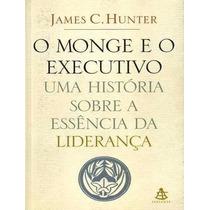 O Monge E O Executivo - James C.hunter - Livro Físico