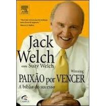 Livro - Paixão Por Vencer - A Bíblia Do Sucesso - Jack Welch