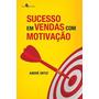 Livro Sucesso Em Vendas Com Motivação De André Ortiz - Novo