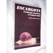 Escargots: Criação Caseira E Comercial, Márcio Infante Vieir