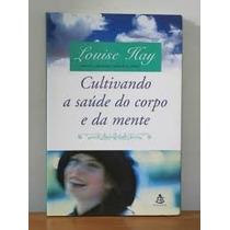 Livro Cultivando A Saúde Do Corpo E Da Mente Louise Hay