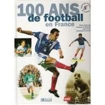 Livro 100 Ans De Football En France Pierre Dealunay