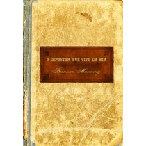 Livro O Impostor Que Vive Em Mim Brennan Manning