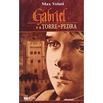 Livro Gabriel E A Torre Da Pedra Max Velati