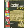 *sll* Livro História Do Futebol Brasileiro Copa Do Mundo