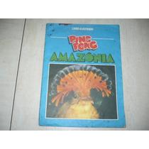 Álbum Ping Pong Amazônia-todo Original-faltam Só 2 Fig. Leia