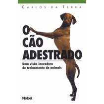 Livro O Cão Adestrado Uma Visão Inovadora De Treinamento