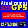 Atualize Seu Gps - Cartão Memória 8gb Avisa Radares E 3d Igo