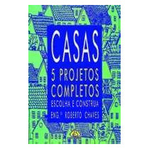 Casas: 5 Projetos Completos, Roberto Chaves