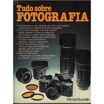 Tudo Sobre Fotografia- Micahel Busselle - Frete Grátis