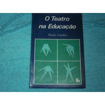 Livro Paulo Coelho O Teatro Na Educação Livro Raro