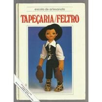 Livro Tapeçaria E Feltro - Escola De Artesanato