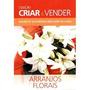 Arranjos Florais Criar Vender Trabalhe Casa Renda Ext E01 64