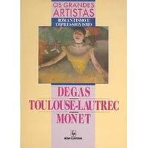 Os Grandes Artistas - Degas / Toulouse-lautrec / Monet