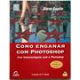Como Enganar Com Photoshop + Cd Com Vídeos E Exemplos