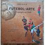 Futebol - Arte Do Oiapoque Ao Chuí - Frete Grátis